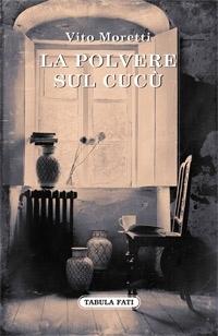"""""""La polvere sul cucù"""" il nuovo libro di Vito. Moretti, presentazione domani alla Delfico"""